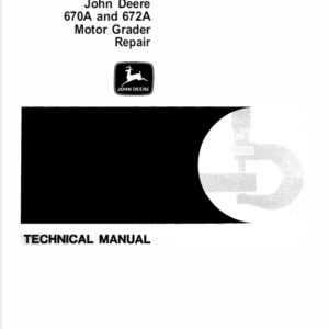 John Deere 670A, 672A Motor Grader Technical Manual TM-1188